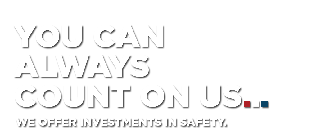 We offer investments in safety.